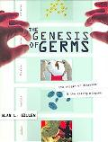 Genesis of Germs The Origin of Diseases and the Coming Plagues