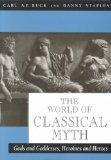 World of Classical Myth Gods and Goddesses, Heroines and Heroes