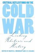 Critical Reflections on the Cold War Linking Rhetoric and History