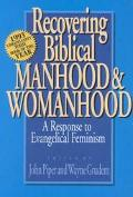 Recovering Biblical Manhood and Womanhood A Response to Evangelical Feminism