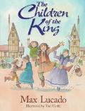 Children of the King - Max Lucado - Hardcover