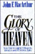 Glory of Heaven: The Truth about Heaven, Angels and Eternal Life - John F. MacArthur - Hardc...