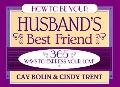 How to Be Your Husband's Best Friend 365 Ways to Express Your Love