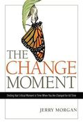 Change Moment : Finding That Moment in Time When You Are Changed Forever