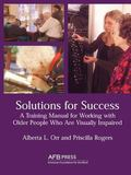 Solutions for Success A Training Manual for Working With Visually Impaired Older People in R...