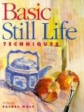 Basic Still Life Techniques - Rachel Rubin Wolf - Paperback - 1st ed