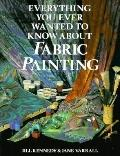 Everything You Ever Wanted to Know about Fabric Painting - Jill Kennedy - Paperback