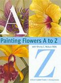 Painting Flowers A to Z With Sherry C. Nelson Mda