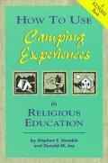 How to Use Camping Experiences in Religious Education Transformation Through Christian Camping
