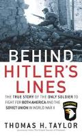 Behind Hitler's Lines The True Story of the Only Soldier to Fight for Both America and the S...