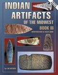 Indian Artifacts of the Midwest Identification & Value Guide