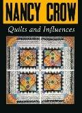Nancy Crow, Quilts and Influences - Nancy Crow - Hardcover - 1st ed