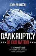 Bankruptcy of Our Nation: 12 Key Strategies for Protecting Your Finances in These Uncertain ...