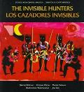 Invisible Hunters/Los Cazadores Invisibles A Legend from the Miskito Indians of Nicaragua