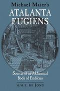 Michael Maier's Atalanta Fugiens Sources of an Alchemical Book of Emblems