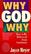 Why God Why: How To Be Delivered From Confusion