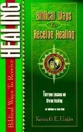 Biblical Ways to Receive Healing: Thirteen Lesson on Divine Healing for Individual or Group ...