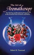 Art of Aromatherapy The Healing and Beautifying Properties of the Essential Oils of Flowers ...