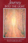 Journey into the Light The Three Principles of Man's Awakening