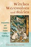Witches, Werewolves, and Fairies Shapeshifters and Astral Doublers in the Middle Ages