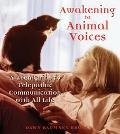 Awakening to Animal Voices A Teen Guide to Telepathic Communication With All Life
