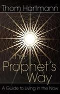 Prophet's Way A Guide to Living in the Now