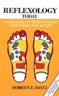 Reflexology Today The Stimulation of the Body's Healing Forces Through Foot Massage