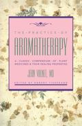 Practice of Aromatherapy A Classic Compendium of Plant Medicines and Their Healing Properties