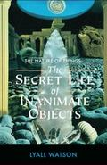Nature of Things The Secret Life of Inanimate Objects