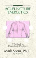 Acupuncture Energetics Diagnostics and Treatment