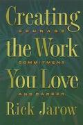 Creating the Work You Love Courage, Commitment and Career
