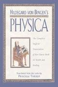 Hildegard Von Bingen's Physica The Complete English Translation of Her Classic Work on Healt...