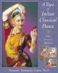 Yoga of Indian Classical Dance The Yogini's Mirror