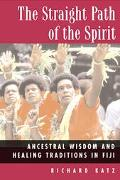 Straight Path of the Spirit Ancestral Wisdom and Healing Traditions in Fiji