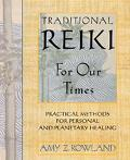 Traditional Reiki for Our Times Practical Methods for Personal and Planetary Healing