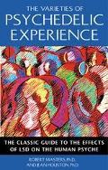 Varieties of Psychedelic Experience The Classic Guide to the Effects of Lsd on the Human Psyche