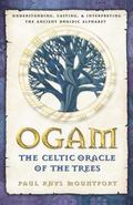 Ogam, the Celtic Oracle of the Trees Understanding, Casting, and Interpreting the Ancient Dr...