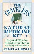 Traveler's Natural Medicine Kit Easy and Effective Remedies for Staying Healthy on the Road