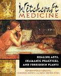 Witchcraft Medicine Healing Arts, Shamanic Practices, and Forbidden Plants