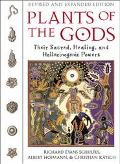 Plants of the Gods Their Sacred, Healing and Hallucinogenic Powers