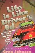 Life Is like Driver's Ed... YA Gotta Buckle up, Stay to the Right, and Watch Those Turns!: D...