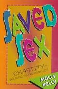 Saved Sex: Chastity - because You're Worth It - Molly Kelly - Paperback