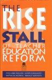The Rise and Stall of Teacher Education Reform