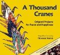 Thousand Cranes : Origami Projects for Peace and Happiness