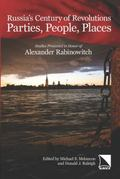 Russia's Century of Revolutions : Parties, People, Places: Studies Presented in Honor of Ale...