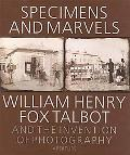 Specimens and Marvels The World of William Henry Fox Talbot