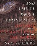 And I Shall Dwell Among Them Historic Synagogues of the World