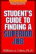 Student's Guide to Finding a Superior Job, Vol. 1 - William A. Cohen - Paperback - 2nd ed