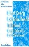 What Every Catholic Needs to Know About Advent and Christmas A Parish Guide to the Incarnati...
