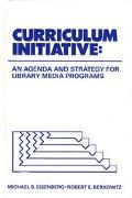 Curriculum Initiative An Agenda and Strategy for Library Media Programs